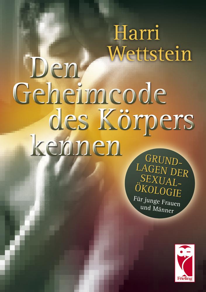 Harri Wettstein - Den Geheimcode des Körpers kennen